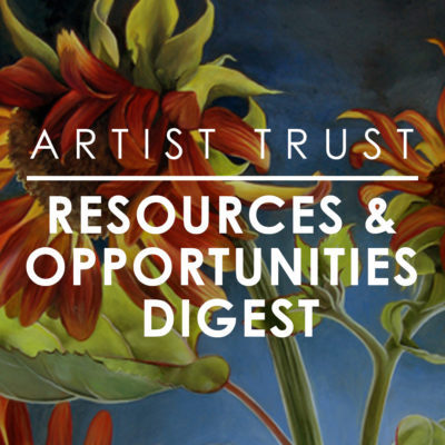 Artist Trust Resources and Opportunities Digest – April 2021