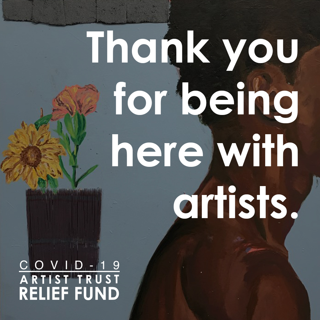 Thank you, COVID-19 Artist Trust Relief Fund Donors!